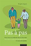 Pas à pas : vivre avec le syndrome du Cri du Chat. Description médicale d'une généticienne, 15 récits de familles