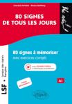 LSF (Langue des signes française). 80 signes de tous les jours : 80 signes illustrés à mémoriser avec exercices corrigés (A1)