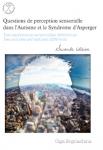 Questions de perception sensorielle dans l'autisme et le syndrome d'Asperger : des expériences sensorielles différentes, des mondes perceptifs différents
