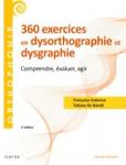 360 exercices en dysorthographie et dysgraphie : comprendre, évaluer, agir