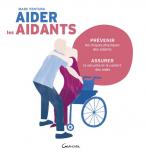 Aider les aidants : prévenir les risques physiques des aidants, assurer la sécurité et le confort des aidés