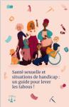 Santé sexuelle et situations de handicap : un guide pour lever les tabous !