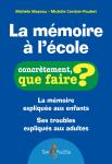 La mémoire à l'école : la mémoire expliquée aux enfants, ses troubles expliqués aux adultes